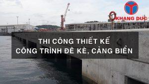 Thi công thiết kế công trình đê kè, cảng biển trên toàn quốc