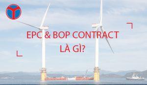 Hợp đồng EPC & BOP điện gió là gì?